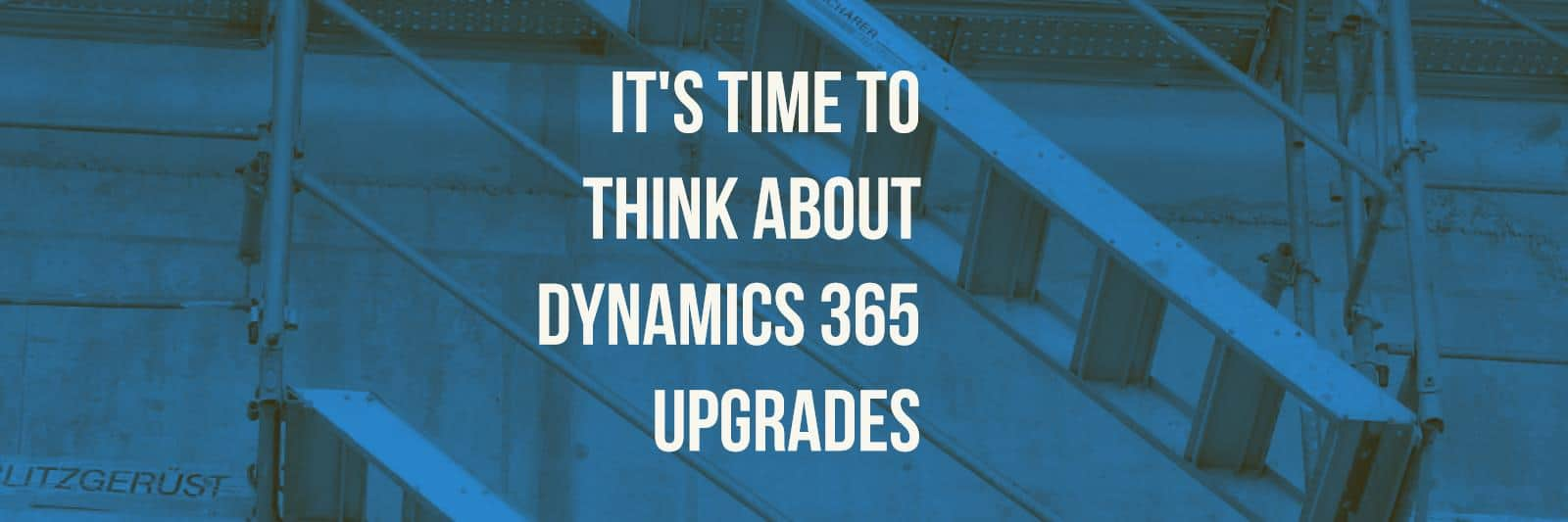 Getting Ready for your Dynamics 365 Upgrade