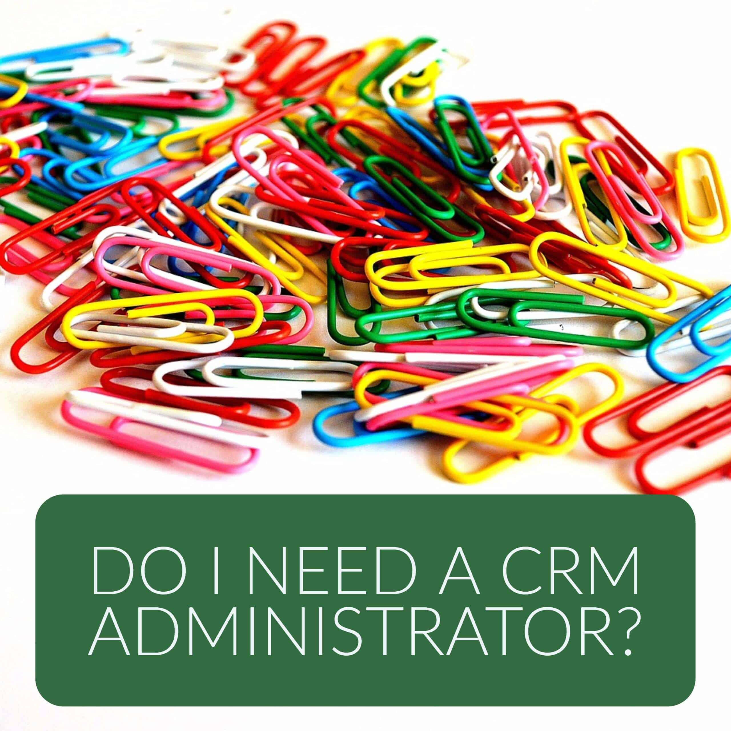 Does your company need a Dynamics 365 CRM administrator?