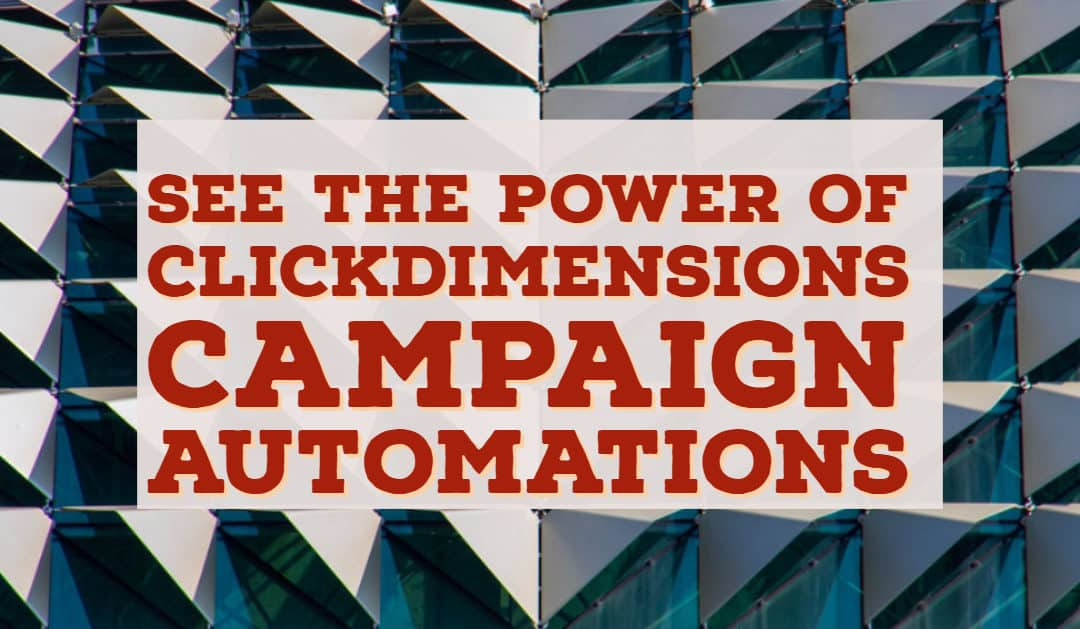 See the Power of ClickDimensions Campaign Automations