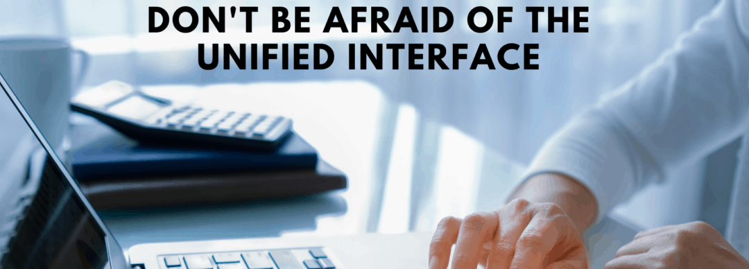 Don't Be Afraid of the Unified Interface Webinar