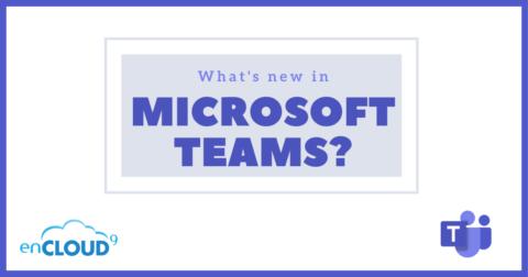New features in Teams   enCloud9